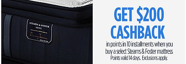 Get $200 CASHBACK in points in 10 installments when you buy a select Stearns & Foster mattress
