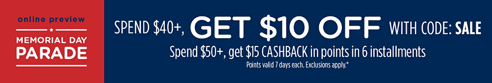 Spend $40+, GET $10 OFF with code: SALE + Spend $50+, GET $15 CASHBACK in points | Points valid 7 days. Exclusions apply.*