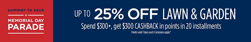 Up to 25% off lawn & garden + Spend $300+, GET $300 CASHBACK in points in 20 installments