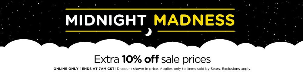 Midnight Madness! Extra 10% off sale prices Online only | Ends at 7 am CST Discount shown in price. Applies only to items sold by Sears. Exclusions apply.