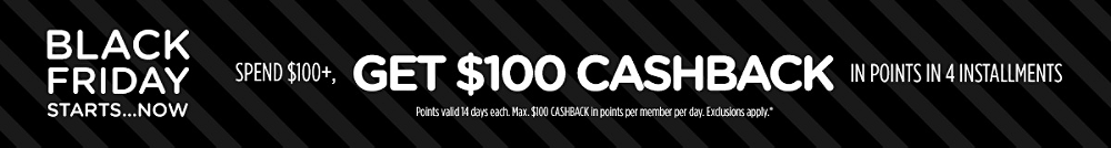 Spend $100+, get $100 CASHBACK in points in 4 installments | Points valid 14 days each. Max. $100 CASHBACK in points per member per day. Exclusions apply.*