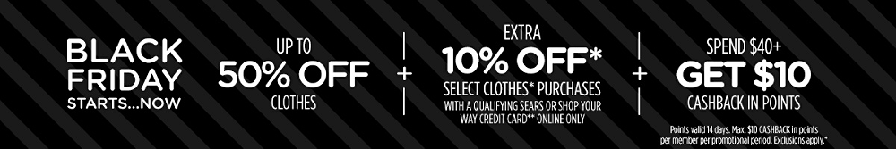 Up to 50% off clothes + Extra 10% off* select clothes* purchases with a qualifying Sears or Shop Your Way credit card** online only + Spend $40+, get $10 CASHBACK in points | Points valid 14 days. Max. $10 CASHBACK in points per member per promotional period. Exclusions apply.*