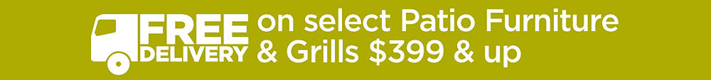 Free Delivery on Select Patio Furniture & Grills $399 & up