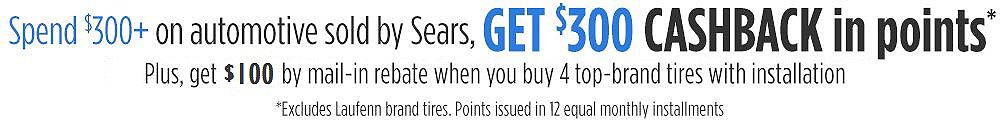 Spend $300+ on automotive sold by Sears, Get $300 CASHBACK in points. PLUS $100 rebate on 4 tire purchase with installation from 7 top brands.