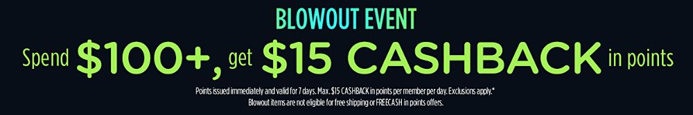 Blowout Event - Spend $100+, get $15 CASHBACK in points