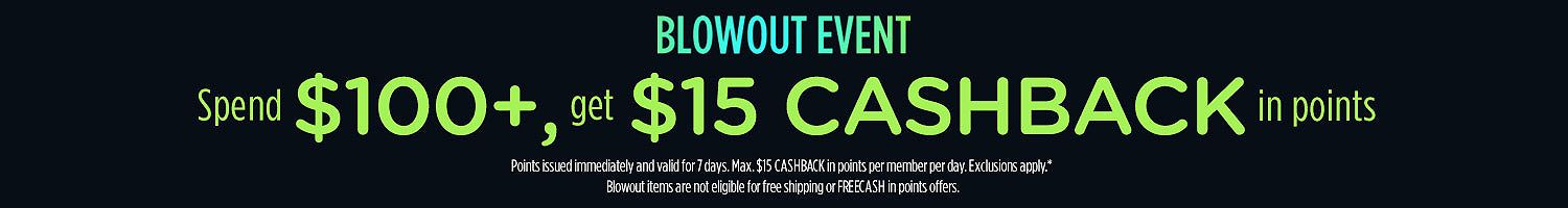 Blowout Event Spend $100+, get $15 CASHBACK in points