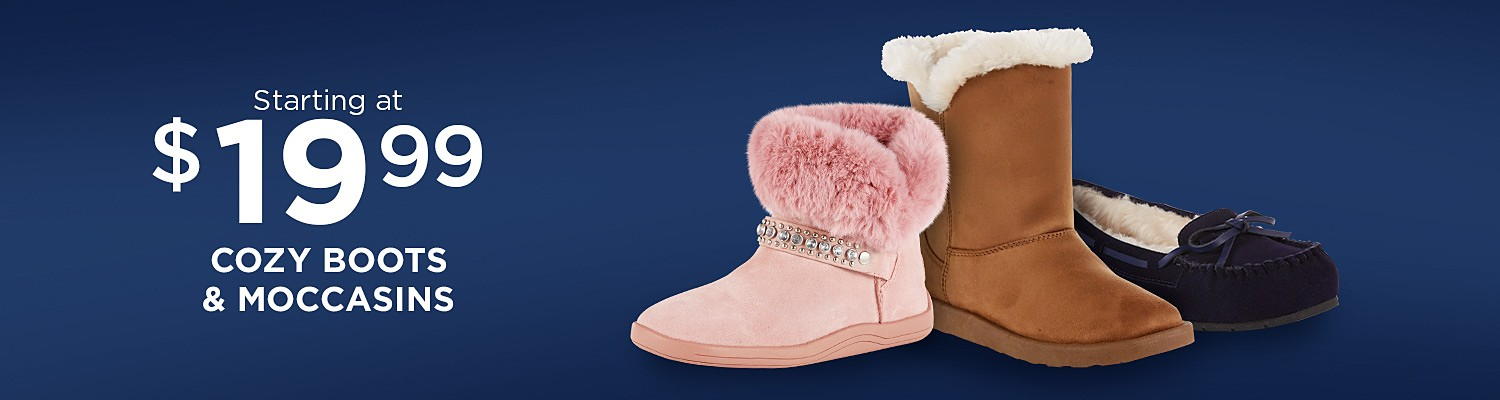 Starting at $19.99 Cozy boots & moccasins