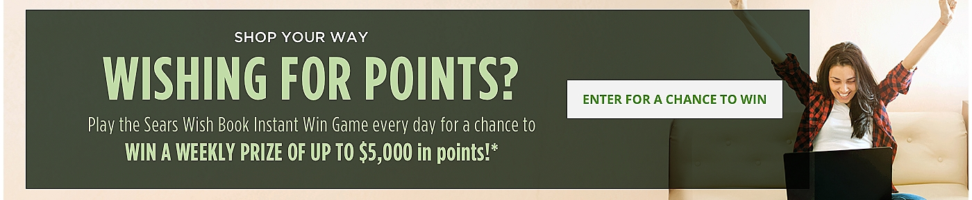 Shop Your Way | Wishing for Points? Play the Sears Wish Book instant Win Game every day for a chance to win a weekly prize of up to $5,000 in points!* | Enter to Win