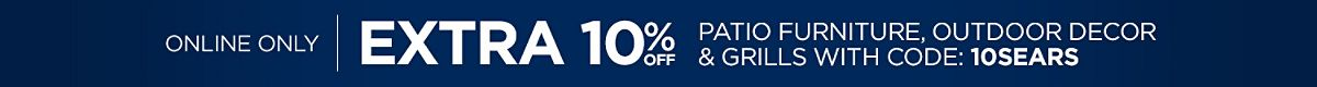 Online Only Extra 10% off Patio Furniture, Outdoor Decor, & Grills with code: 10SEARS
