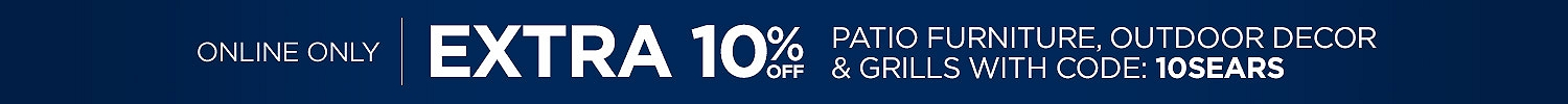 Online Only Extra 10% off Patio Furniture, Outdoor Decor & Grills with code: 10SEARS
