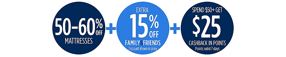 Family & Friends! Extra 15% off mattresses + spend $50 get $25 CASHBACK