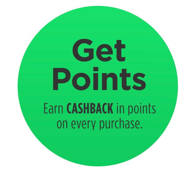 Get Points | Earn CASHBACK in points on every purchase.