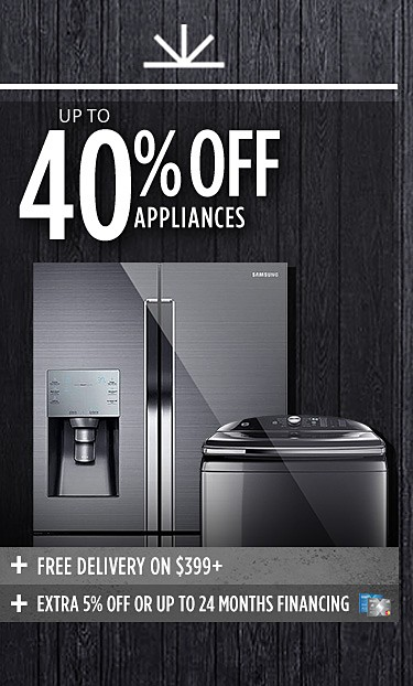 Up to 40% Off Appliances | Free delivery on $399 or more, Plus 5% off or up to 24 months financing