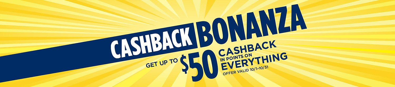 Cashback Bonanza. Get up to $50 CASHBACK in points on everything.