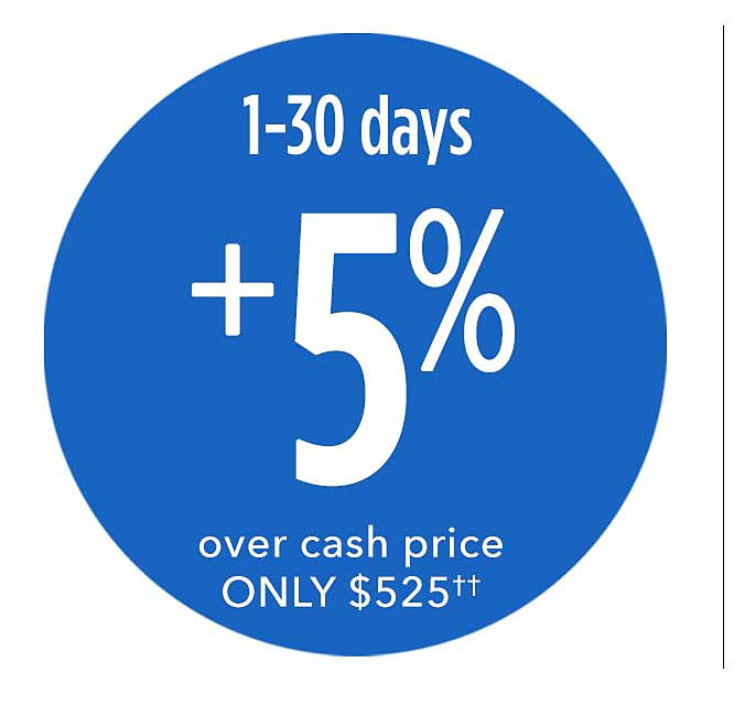 1-30 days plus 5% over cash price only $525