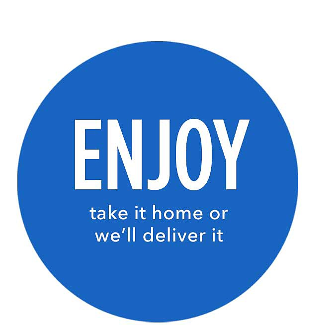 Enjoy | take it home or we'll deliver it