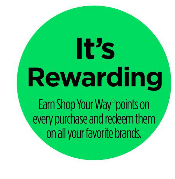 It's Rewarding, Earn Shop Your Way® points on every purchase and redeem them on all your favorite brands.