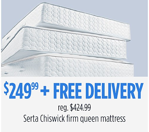 $249.99 Serta Chiswick Queen Mattress + Free Delivery