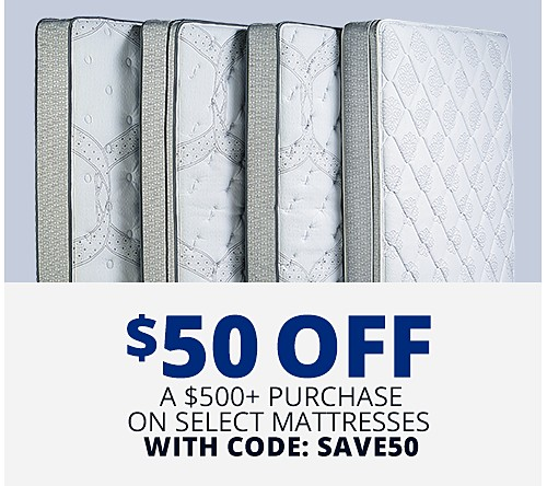 $50 off a $500+ purchase on select mattresses with code: SAVE50