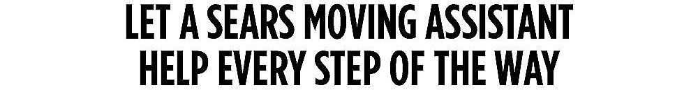 Let a Sears Moving Assistant help every step of the way