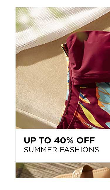 Up to 40% off summer fashions