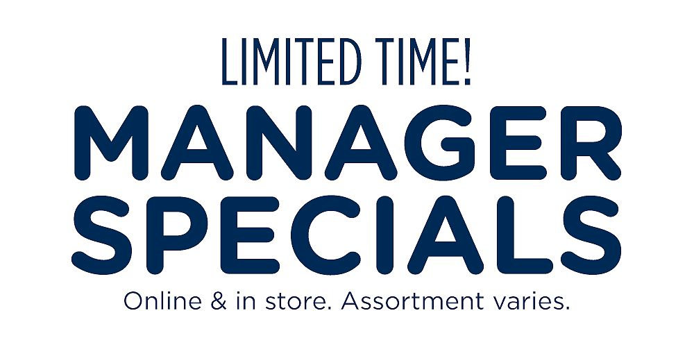 Online only! Manager's Special limited time offer Up to 50% off