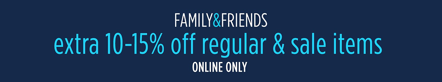 Family & Friends | Extra 10-15% off