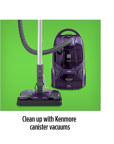 Clean up with Kenmore canister vacuums