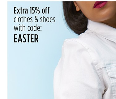 Extra 15% off clothes & shoes with code: EASTER
