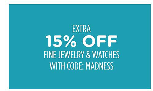 Extra 15% off fine jewelry & watches with code: MADNESS