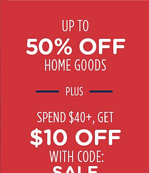 Up to 50% off home goods + Spend $40+, get $10 off with code: SALE
