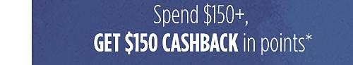 Spend $150+, get $150 cashback in points